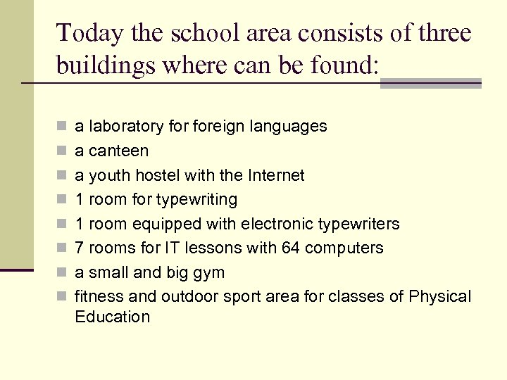 Today the school area consists of three buildings where can be found: n a