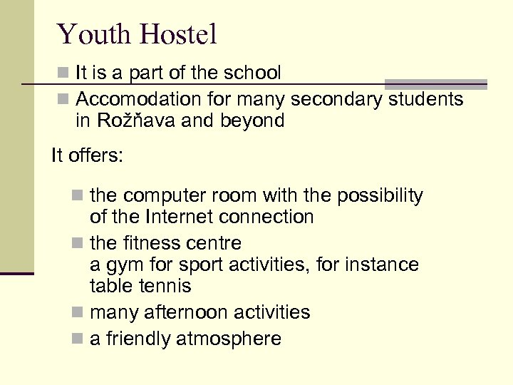 Youth Hostel n It is a part of the school n Accomodation for many