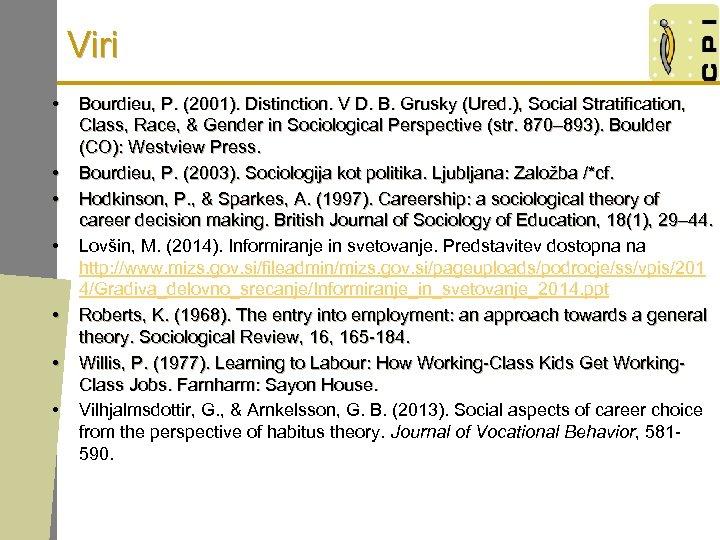 Viri • • Bourdieu, P. (2001). Distinction. V D. B. Grusky (Ured. ), Social
