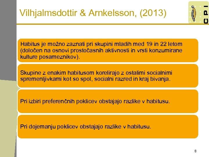Vilhjalmsdottir & Arnkelsson, (2013) Habitus je možno zaznati pri skupini mladih med 19 in