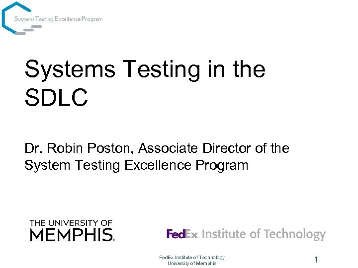 Systems Testing in the SDLC Dr. Robin Poston, Associate Director of the System Testing