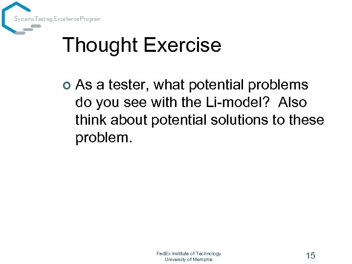 Thought Exercise ¢ As a tester, what potential problems do you see with the