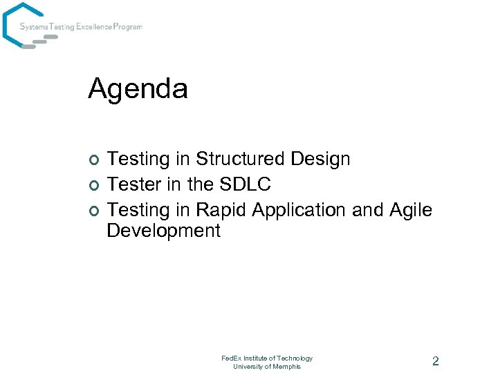 Agenda ¢ ¢ ¢ Testing in Structured Design Tester in the SDLC Testing in