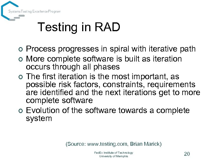 Testing in RAD ¢ ¢ Process progresses in spiral with iterative path More complete