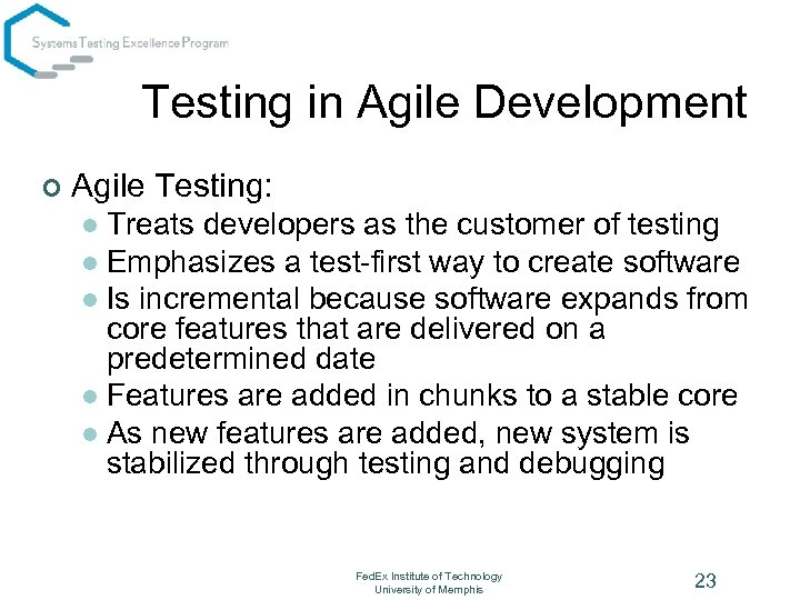Testing in Agile Development ¢ Agile Testing: Treats developers as the customer of testing