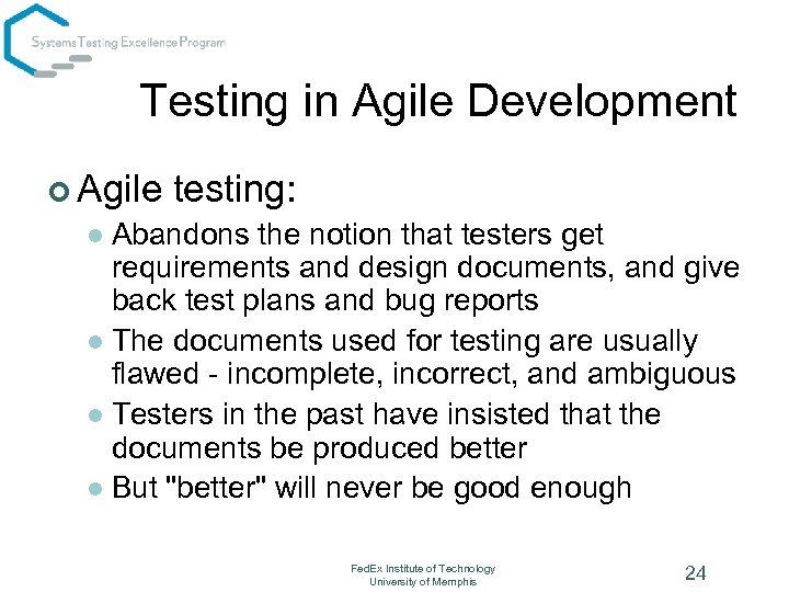 Testing in Agile Development ¢ Agile testing: Abandons the notion that testers get requirements