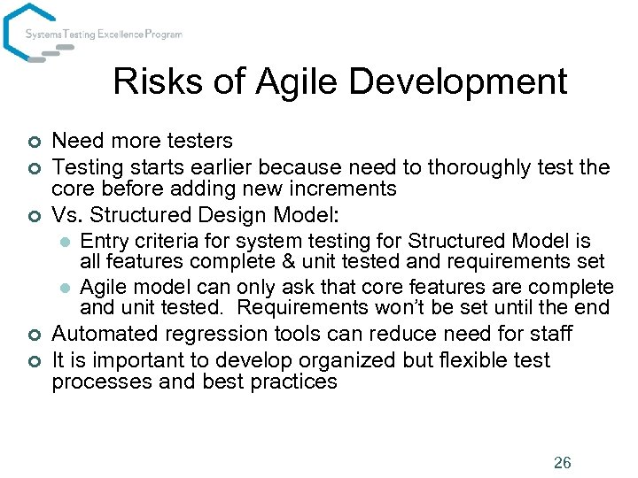 Risks of Agile Development ¢ ¢ ¢ Need more testers Testing starts earlier because