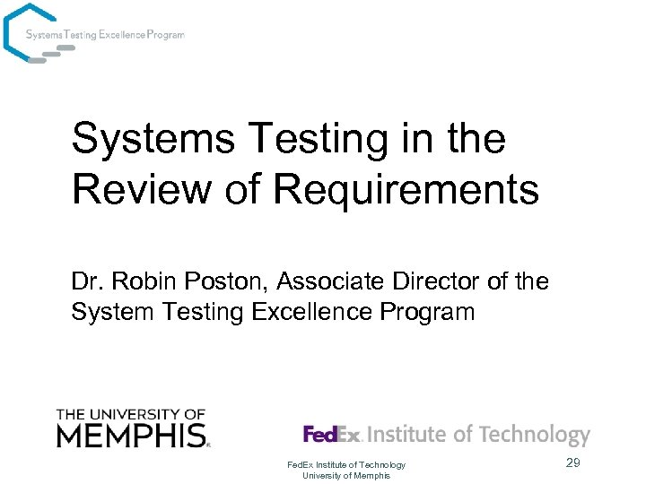 Systems Testing in the Review of Requirements Dr. Robin Poston, Associate Director of the