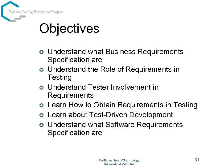 Objectives ¢ ¢ ¢ Understand what Business Requirements Specification are Understand the Role of