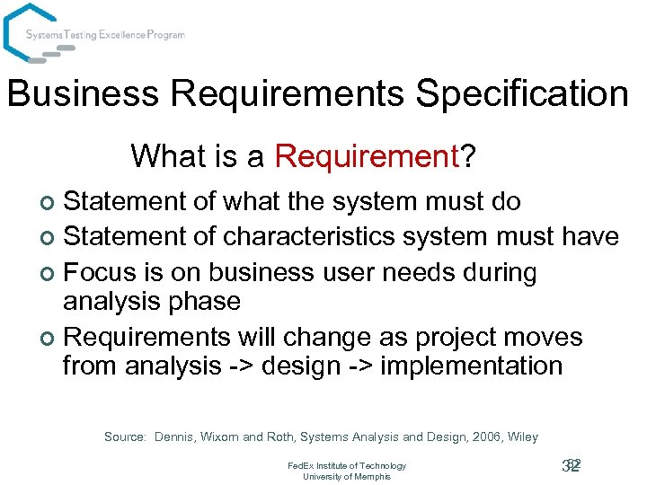 Business Requirements Specification What is a Requirement? Statement of what the system must do