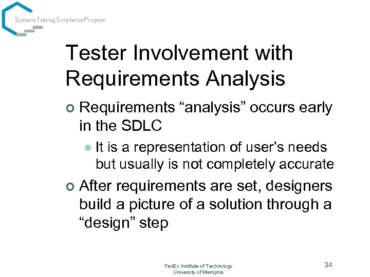 "Tester Involvement with Requirements Analysis ¢ Requirements ""analysis"" occurs early in the SDLC l"