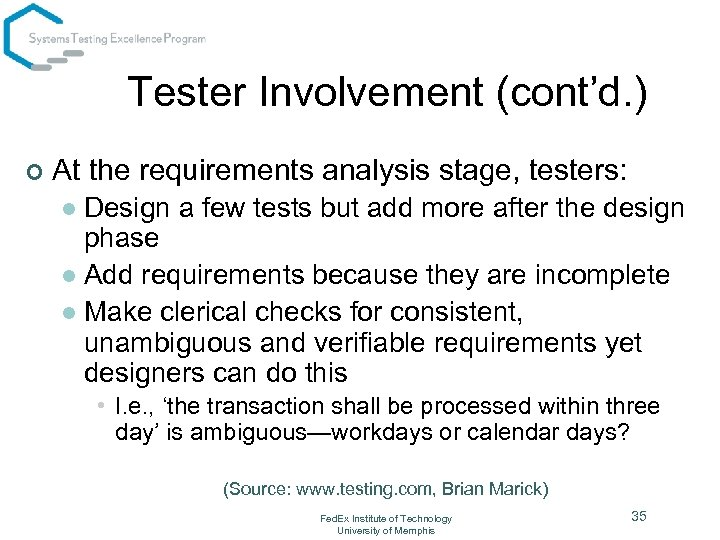 Tester Involvement (cont'd. ) ¢ At the requirements analysis stage, testers: Design a few