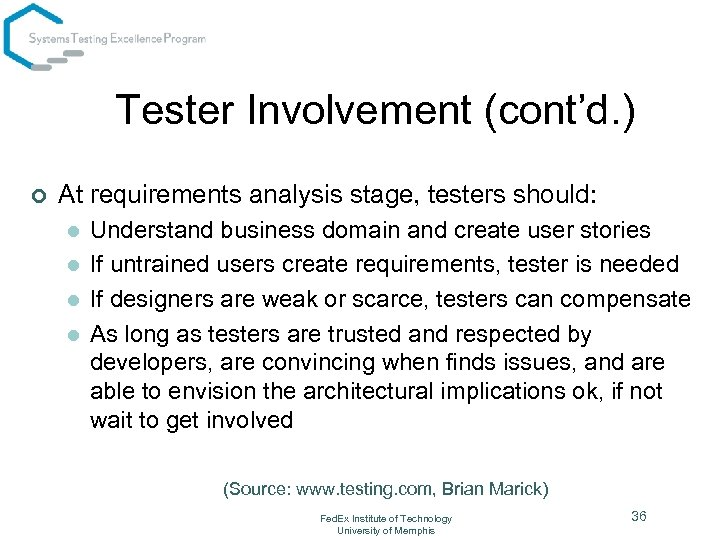Tester Involvement (cont'd. ) ¢ At requirements analysis stage, testers should: l l Understand