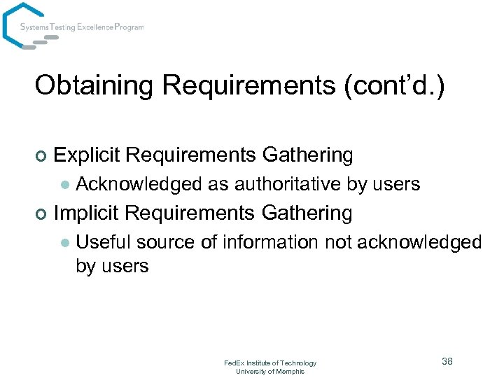Obtaining Requirements (cont'd. ) ¢ Explicit Requirements Gathering l ¢ Acknowledged as authoritative by