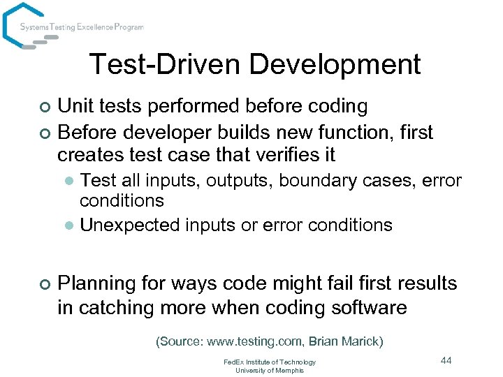 Test-Driven Development Unit tests performed before coding ¢ Before developer builds new function, first