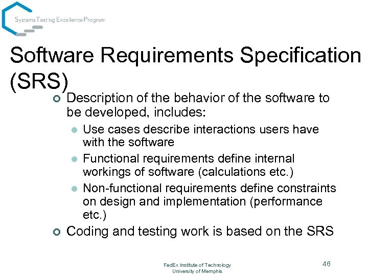 Software Requirements Specification (SRS) ¢ Description of the behavior of the software to be