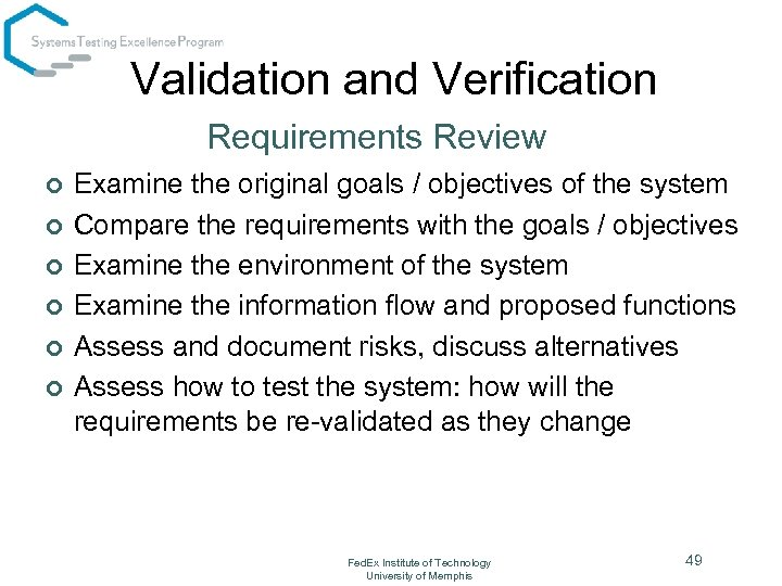 Validation and Verification Requirements Review ¢ ¢ ¢ Examine the original goals / objectives