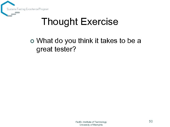 Thought Exercise ¢ What do you think it takes to be a great tester?