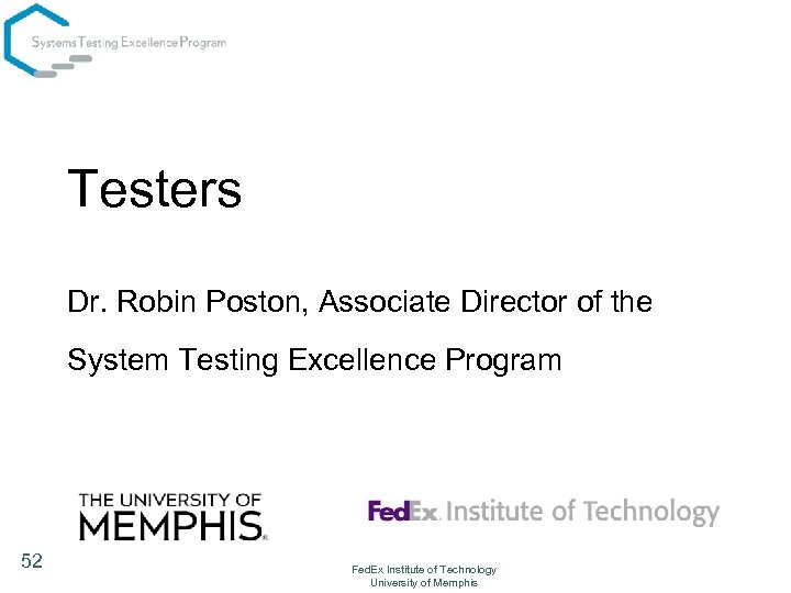 Testers Dr. Robin Poston, Associate Director of the System Testing Excellence Program 52 Fed.