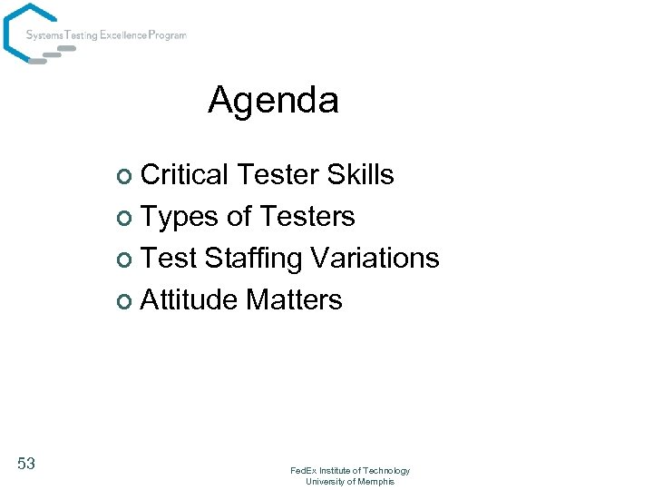 Agenda ¢ Critical Tester Skills ¢ Types of Testers ¢ Test Staffing Variations ¢