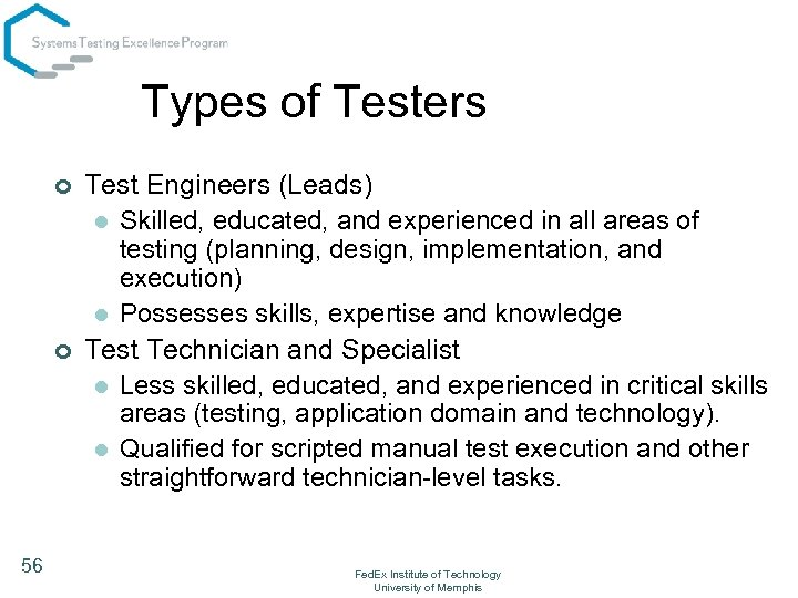 Types of Testers ¢ ¢ 56 Test Engineers (Leads) l Skilled, educated, and experienced