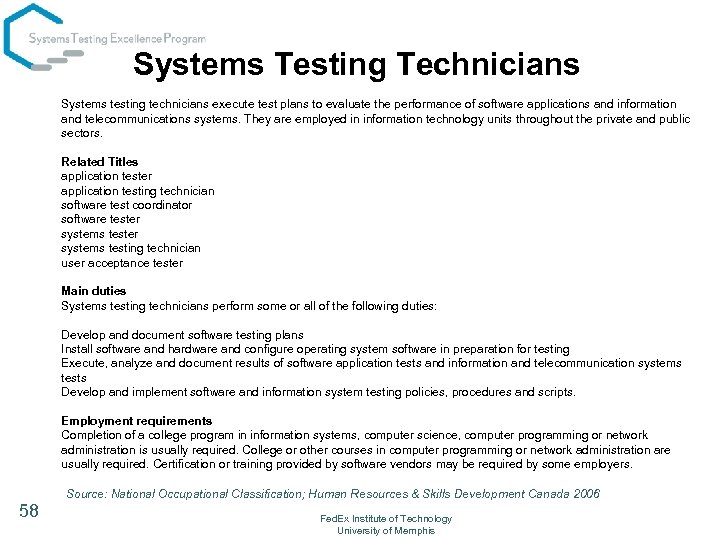 Systems Testing Technicians Systems testing technicians execute test plans to evaluate the performance of