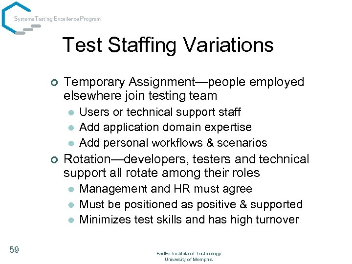 Test Staffing Variations ¢ Temporary Assignment—people employed elsewhere join testing team l l l
