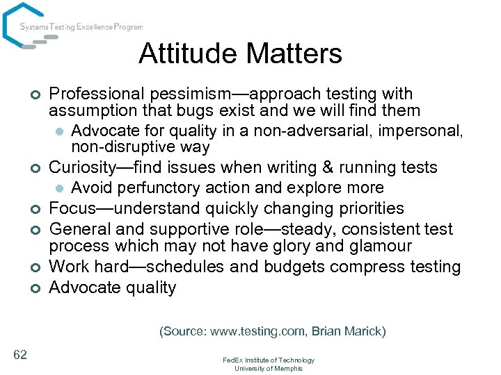 Attitude Matters ¢ ¢ ¢ Professional pessimism—approach testing with assumption that bugs exist and
