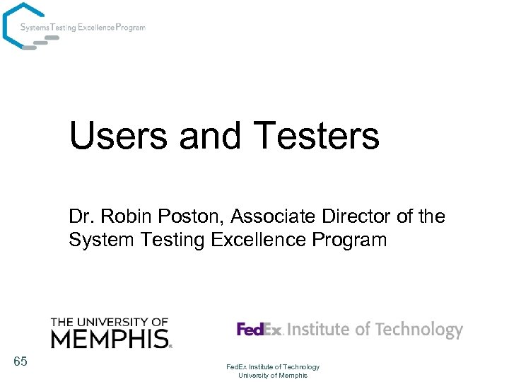 Users and Testers Dr. Robin Poston, Associate Director of the System Testing Excellence Program
