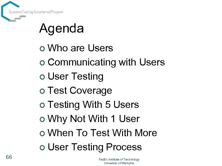 Agenda ¢ Who are Users ¢ Communicating with Users ¢ User Testing ¢ Test