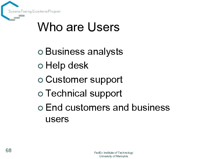 Who are Users ¢ Business analysts ¢ Help desk ¢ Customer support ¢ Technical