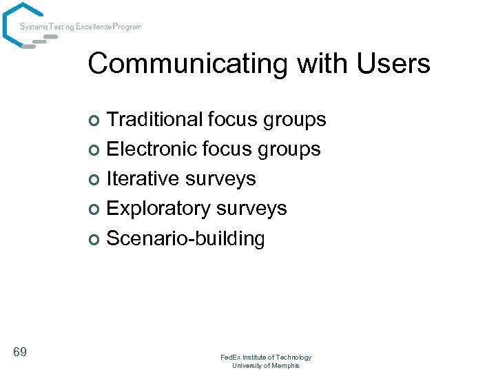 Communicating with Users Traditional focus groups ¢ Electronic focus groups ¢ Iterative surveys ¢