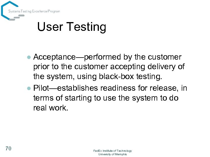 User Testing Acceptance—performed by the customer prior to the customer accepting delivery of the