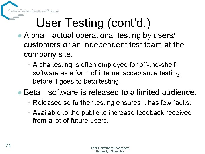 User Testing (cont'd. ) l Alpha—actual operational testing by users/ customers or an independent