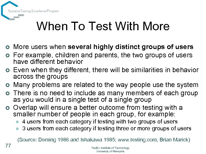 When To Test With More ¢ ¢ ¢ More users when several highly distinct