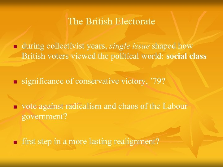 The British Electorate n n during collectivist years, single issue shaped how British voters