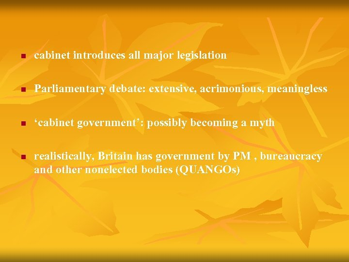 n cabinet introduces all major legislation n Parliamentary debate: extensive, acrimonious, meaningless n 'cabinet