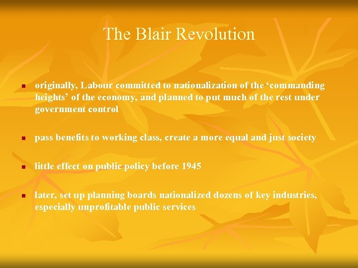 The Blair Revolution n originally, Labour committed to nationalization of the 'commanding heights' of