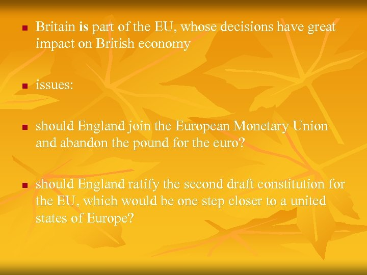 n n Britain is part of the EU, whose decisions have great impact on