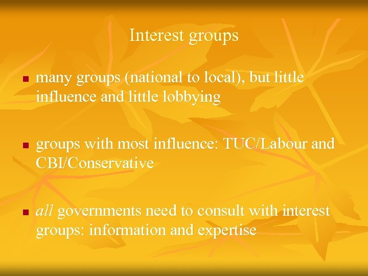 Interest groups n n n many groups (national to local), but little influence and
