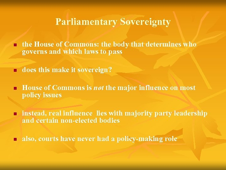 Parliamentary Sovereignty n n n the House of Commons: the body that determines who