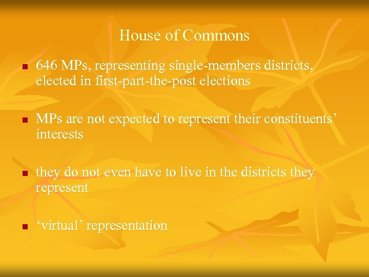 House of Commons n n 646 MPs, representing single-members districts, elected in first-part-the-post elections