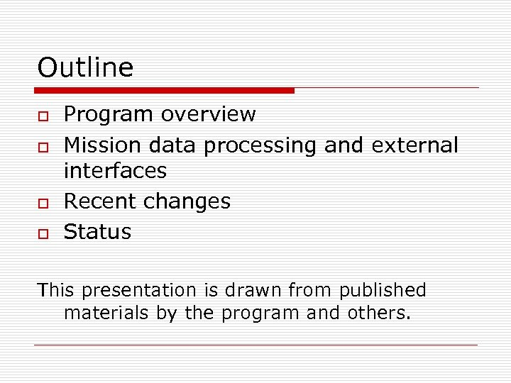 Outline o o Program overview Mission data processing and external interfaces Recent changes Status