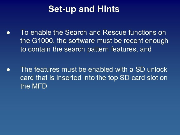 Set-up and Hints l To enable the Search and Rescue functions on the G