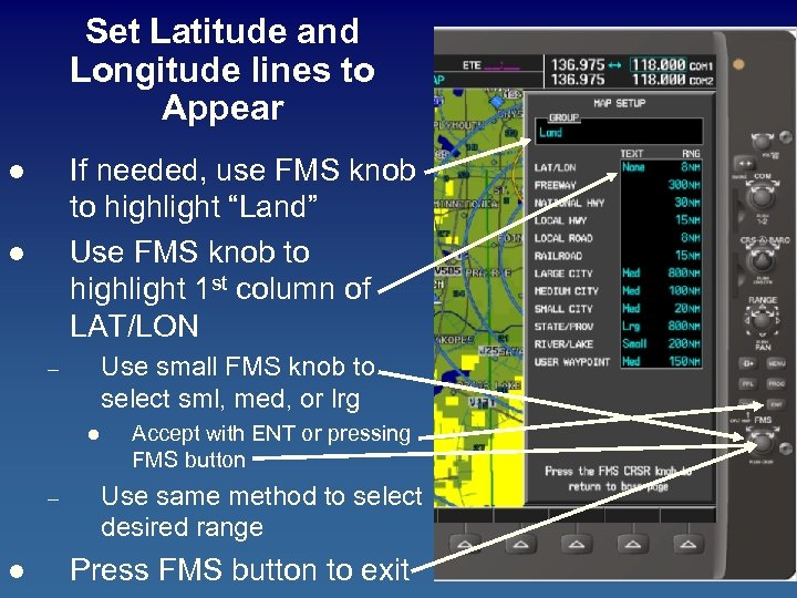 Set Latitude and Longitude lines to Appear If needed, use FMS knob to highlight