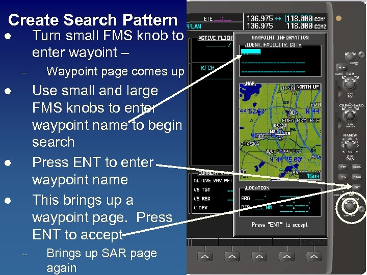 Create Search Pattern Turn small FMS knob to enter wayoint – l – Waypoint