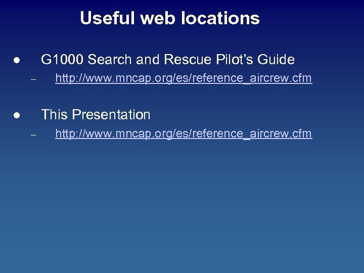 Useful web locations G 1000 Search and Rescue Pilot's Guide l – http: //www.