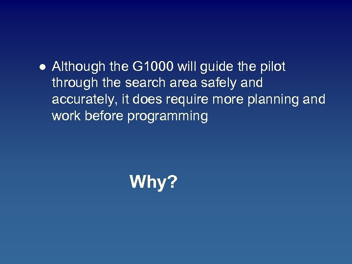 l Although the G 1000 will guide the pilot through the search area safely