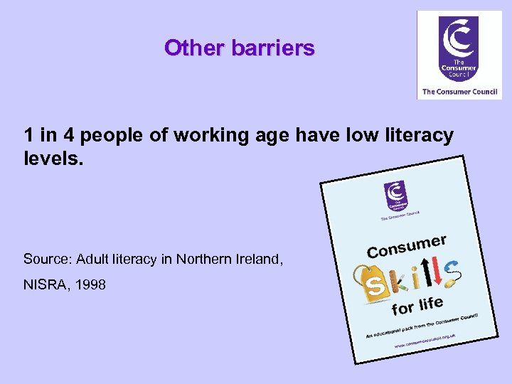 Other barriers 1 in 4 people of working age have low literacy levels. Source: