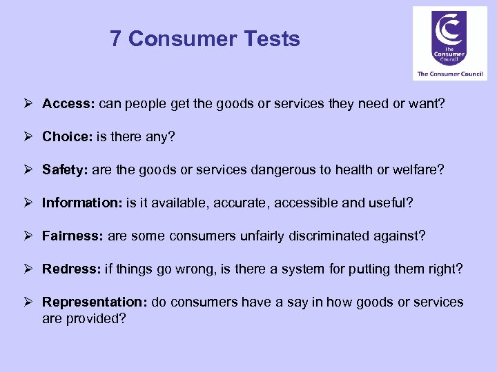 7 Consumer Tests Ø Access: can people get the goods or services they need